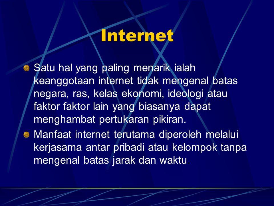 Internet Satu hal yang paling menarik ialah keanggotaan internet tidak mengenal batas negara, ras, kelas ekonomi, ideologi atau faktor faktor lain yang biasanya dapat menghambat pertukaran pikiran.