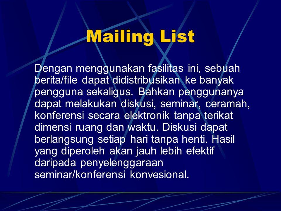 Mailing List Dengan menggunakan fasilitas ini, sebuah berita/file dapat didistribusikan ke banyak pengguna sekaligus.