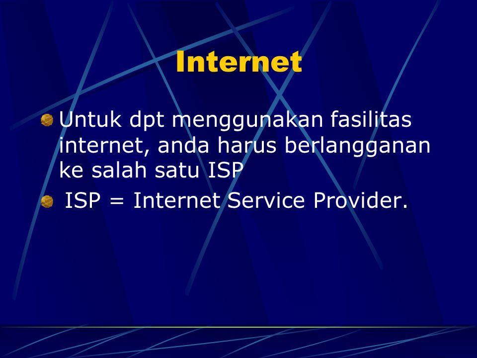 Internet Untuk dpt menggunakan fasilitas internet, anda harus berlangganan ke salah satu ISP ISP = Internet Service Provider.