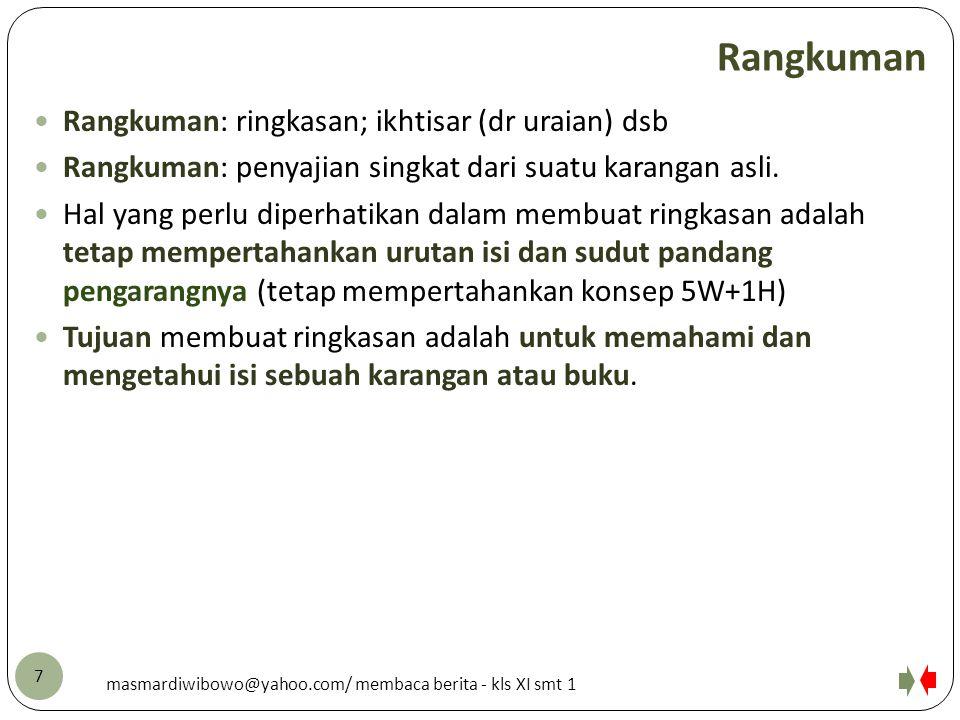 Rangkuman Rangkuman: ringkasan; ikhtisar (dr uraian) dsb Rangkuman: penyajian singkat dari suatu karangan asli. Hal yang perlu diperhatikan dalam memb