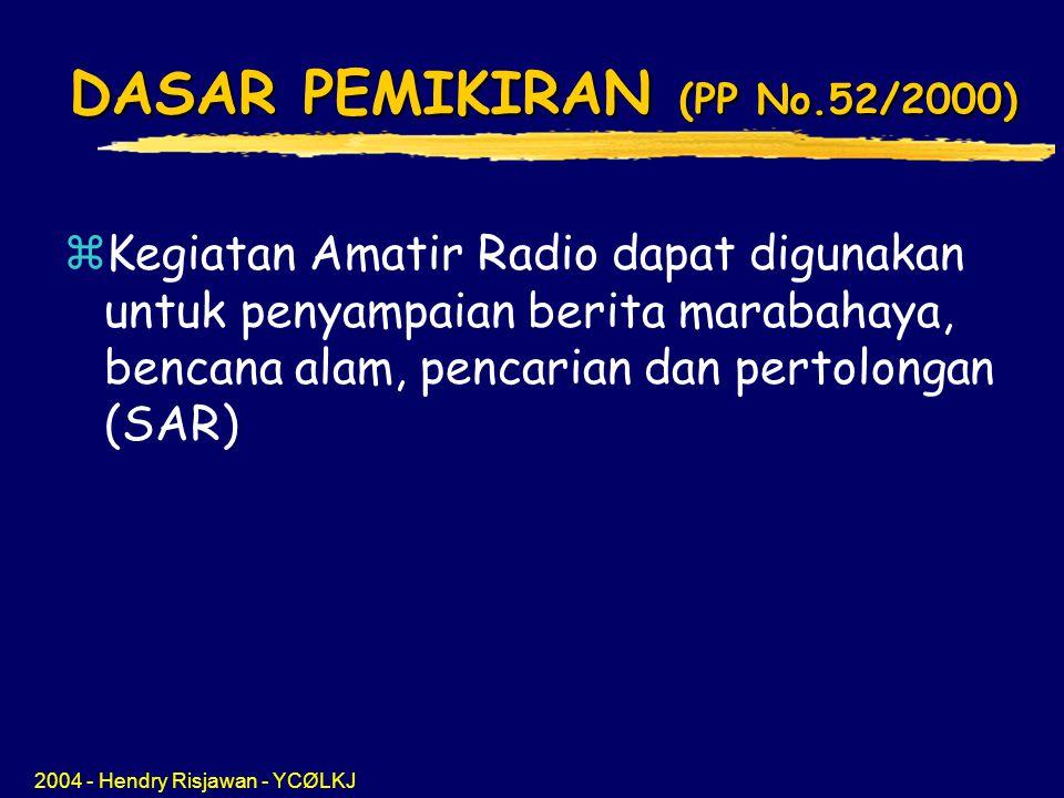 2004 - Hendry Risjawan - YCØLKJ DASAR PEMIKIRAN (PP No.52/2000) zKegiatan Amatir Radio dapat digunakan untuk penyampaian berita marabahaya, bencana alam, pencarian dan pertolongan (SAR)