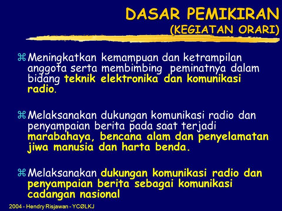 2004 - Hendry Risjawan - YCØLKJ DASAR PEMIKIRAN (KEGIATAN ORARI) zMeningkatkan kemampuan dan ketrampilan anggota serta membimbing peminatnya dalam bidang teknik elektronika dan komunikasi radio.