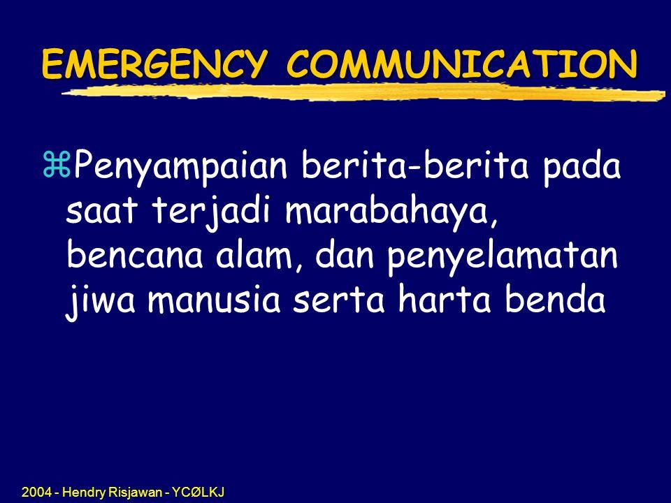 2004 - Hendry Risjawan - YCØLKJ EMERGENCY COMMUNICATION zPzPenyampaian berita-berita pada saat terjadi marabahaya, bencana alam, dan penyelamatan jiwa manusia serta harta benda