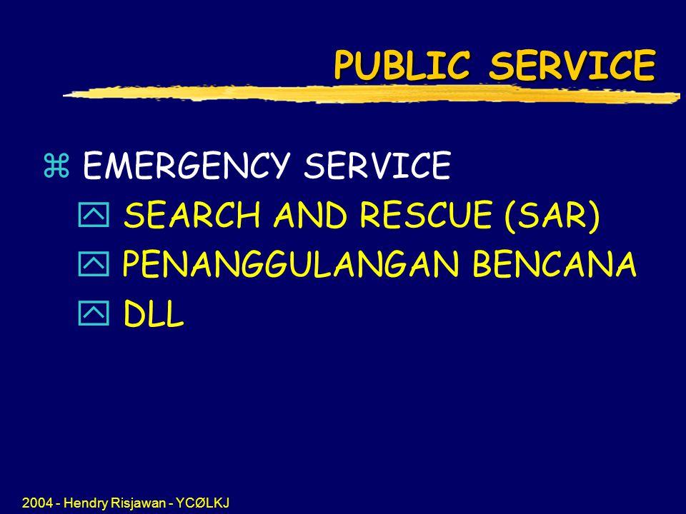 2004 - Hendry Risjawan - YCØLKJ PUBLIC SERVICE z EMERGENCY SERVICE y SEARCH AND RESCUE (SAR) y PENANGGULANGAN BENCANA y DLL