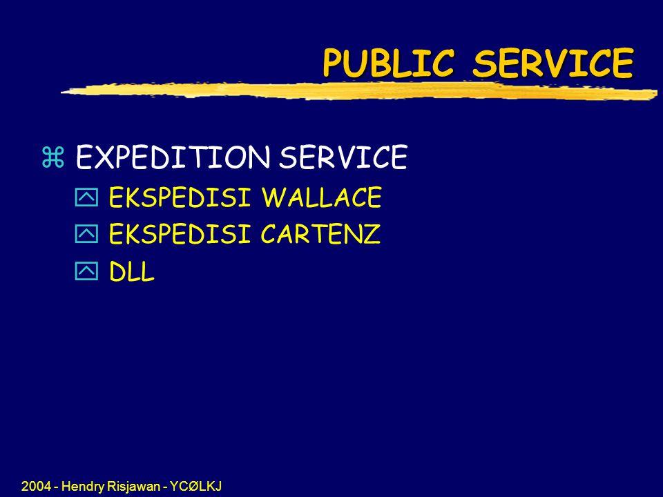 2004 - Hendry Risjawan - YCØLKJ PUBLIC SERVICE z EXPEDITION SERVICE y EKSPEDISI WALLACE y EKSPEDISI CARTENZ y DLL