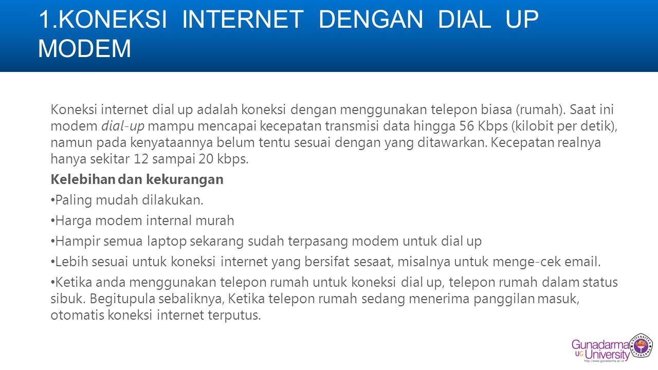 1.KONEKSI INTERNET DENGAN DIAL UP MODEM Koneksi internet dial up adalah koneksi dengan menggunakan telepon biasa (rumah). Saat ini modem dial-up mampu