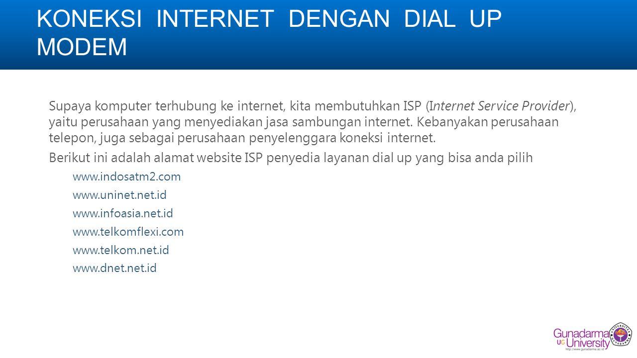 KONEKSI INTERNET DENGAN DIAL UP MODEM Supaya komputer terhubung ke internet, kita membutuhkan ISP (Internet Service Provider), yaitu perusahaan yang menyediakan jasa sambungan internet.