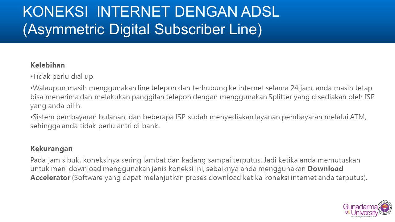 KONEKSI INTERNET DENGAN ADSL (Asymmetric Digital Subscriber Line) Kelebihan Tidak perlu dial up Walaupun masih menggunakan line telepon dan terhubung
