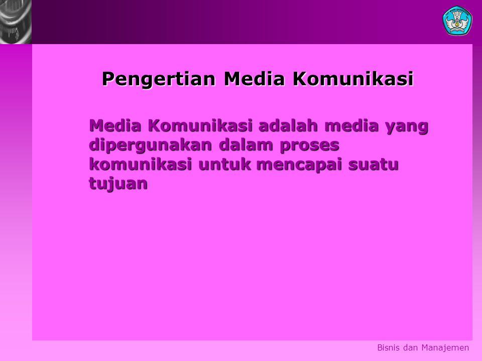 Bisnis dan Manajemen Media Komunikasi adalah media yang dipergunakan dalam proses komunikasi untuk mencapai suatu tujuan Pengertian Media Komunikasi