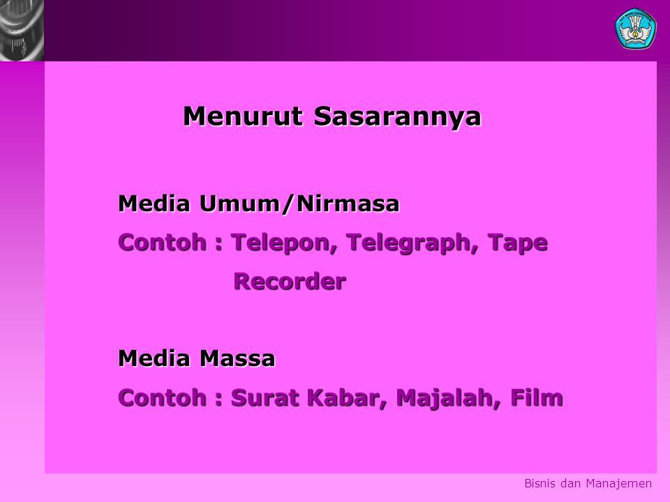Bisnis dan Manajemen Media Umum/Nirmasa Contoh : Telepon, Telegraph, Tape Recorder Recorder Media Massa Contoh : Surat Kabar, Majalah, Film Menurut Sa