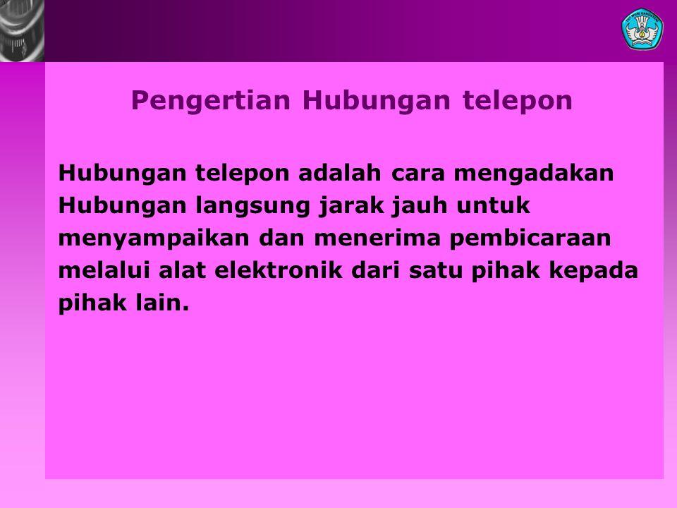 Pengertian Hubungan telepon Hubungan telepon adalah cara mengadakan Hubungan langsung jarak jauh untuk menyampaikan dan menerima pembicaraan melalui a