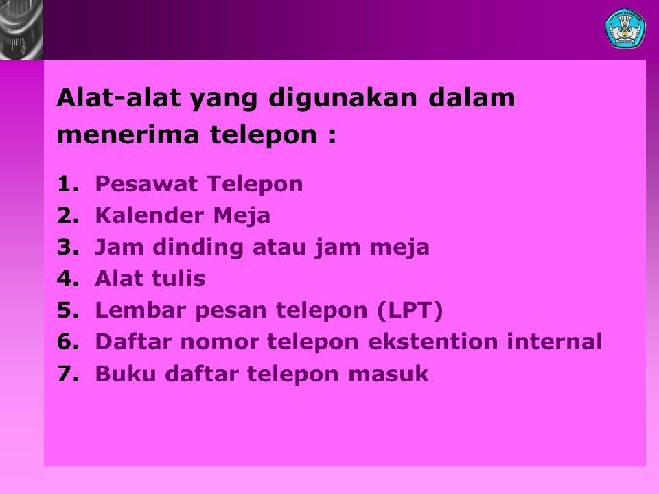 Alat-alat yang digunakan dalam menerima telepon : 1.Pesawat Telepon 2.Kalender Meja 3.Jam dinding atau jam meja 4.Alat tulis 5.Lembar pesan telepon (L