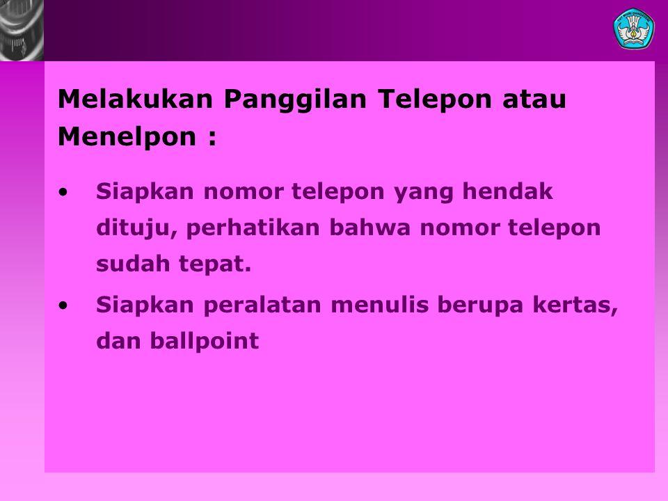 Melakukan Panggilan Telepon atau Menelpon : Siapkan nomor telepon yang hendak dituju, perhatikan bahwa nomor telepon sudah tepat. Siapkan peralatan me