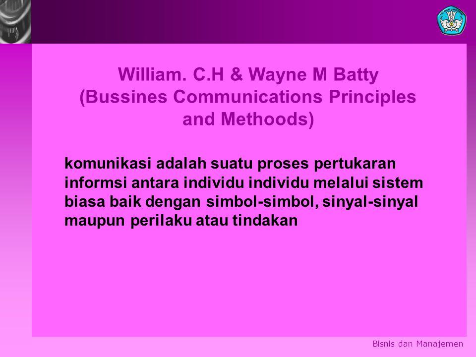 Bisnis dan Manajemen William. C.H & Wayne M Batty (Bussines Communications Principles and Methoods) komunikasi adalah suatu proses pertukaran informsi