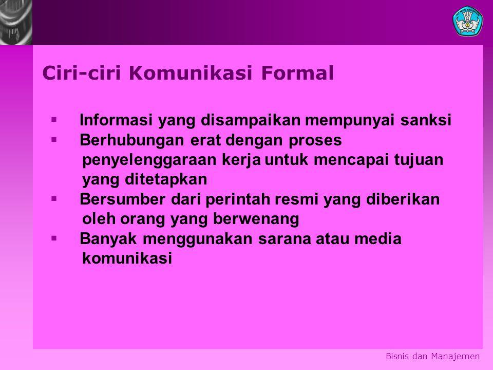 Bisnis dan Manajemen Ciri-ciri Komunikasi Formal  Informasi yang disampaikan mempunyai sanksi  Berhubungan erat dengan proses penyelenggaraan kerja