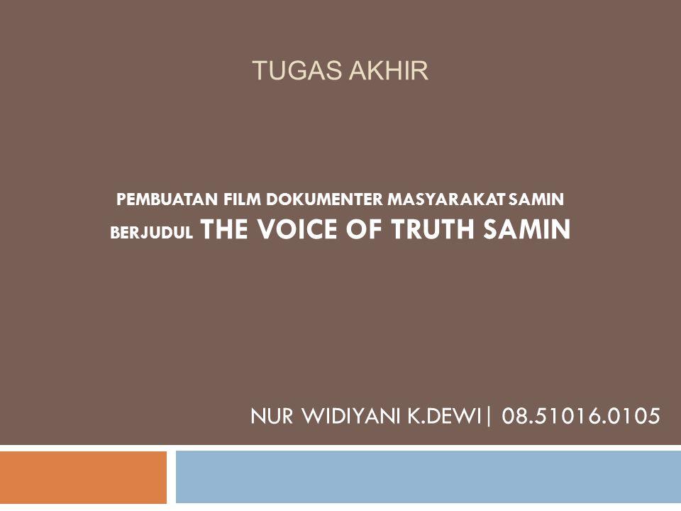 TUGAS AKHIR NUR WIDIYANI K.DEWI| 08.51016.0105 PEMBUATAN FILM DOKUMENTER MASYARAKAT SAMIN BERJUDUL THE VOICE OF TRUTH SAMIN