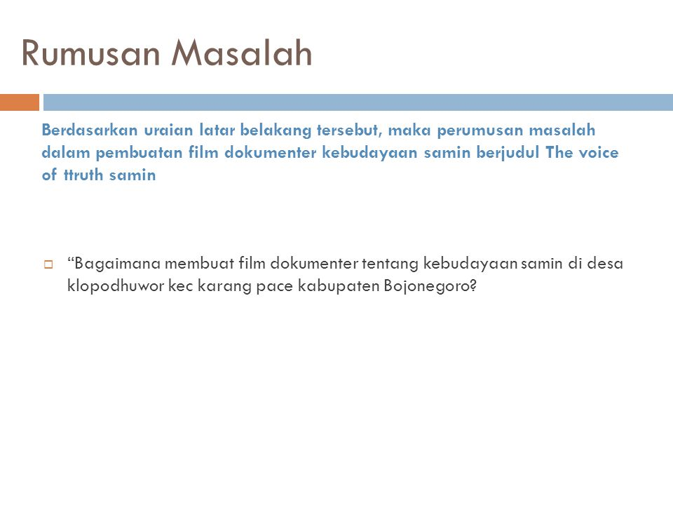 """Rumusan Masalah  """"Bagaimana membuat film dokumenter tentang kebudayaan samin di desa klopodhuwor kec karang pace kabupaten Bojonegoro? Berdasarkan ur"""