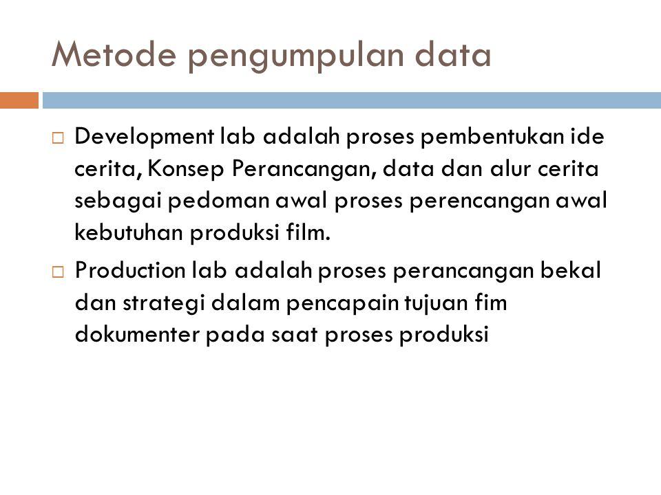 Metode pengumpulan data  Development lab adalah proses pembentukan ide cerita, Konsep Perancangan, data dan alur cerita sebagai pedoman awal proses p
