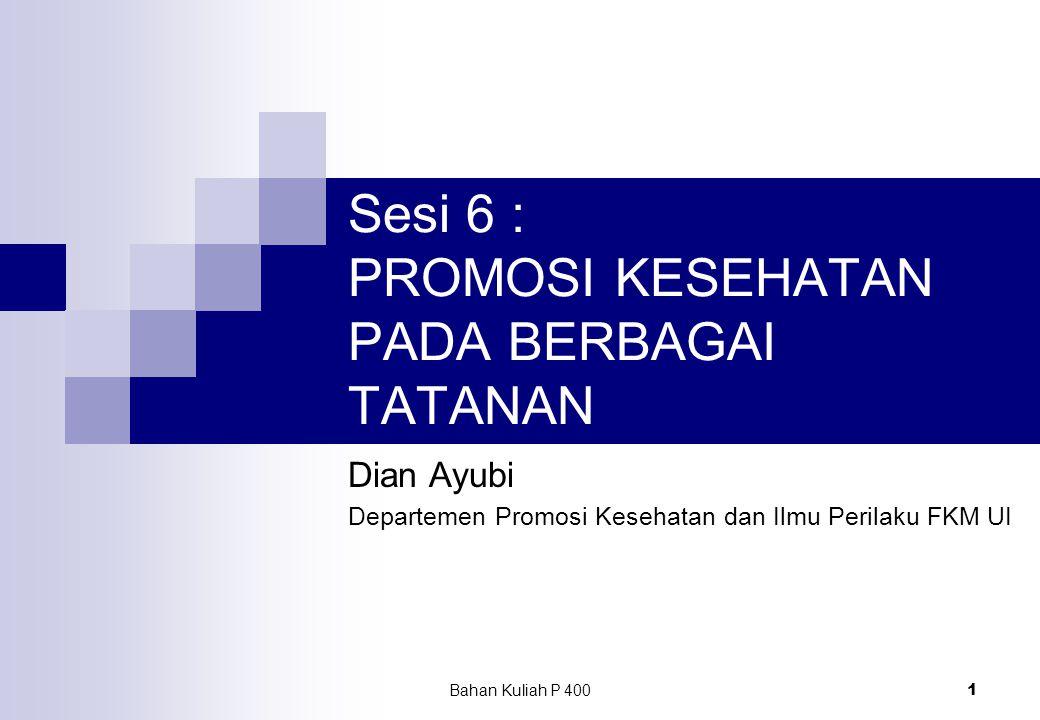 Bahan Kuliah P 400 1 Sesi 6 : PROMOSI KESEHATAN PADA BERBAGAI TATANAN Dian Ayubi Departemen Promosi Kesehatan dan Ilmu Perilaku FKM UI