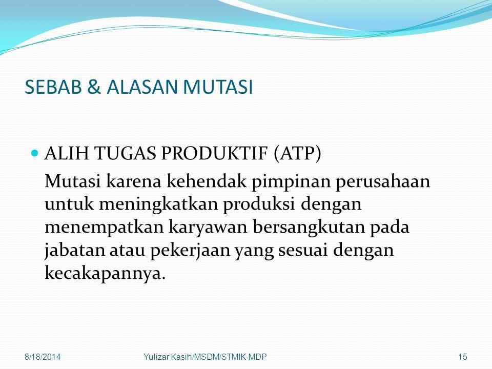 SEBAB & ALASAN MUTASI ALIH TUGAS PRODUKTIF (ATP) Mutasi karena kehendak pimpinan perusahaan untuk meningkatkan produksi dengan menempatkan karyawan bersangkutan pada jabatan atau pekerjaan yang sesuai dengan kecakapannya.