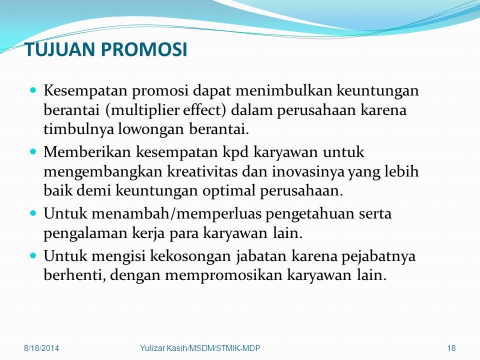 TUJUAN PROMOSI Kesempatan promosi dapat menimbulkan keuntungan berantai (multiplier effect) dalam perusahaan karena timbulnya lowongan berantai. Membe
