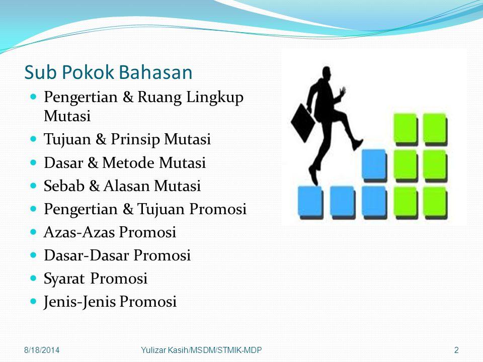 Sub Pokok Bahasan Pengertian & Ruang Lingkup Mutasi Tujuan & Prinsip Mutasi Dasar & Metode Mutasi Sebab & Alasan Mutasi Pengertian & Tujuan Promosi Az