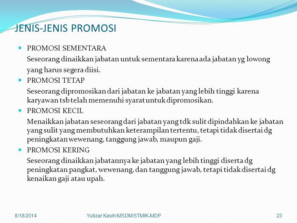 JENIS-JENIS PROMOSI PROMOSI SEMENTARA Seseorang dinaikkan jabatan untuk sementara karena ada jabatan yg lowong yang harus segera diisi.