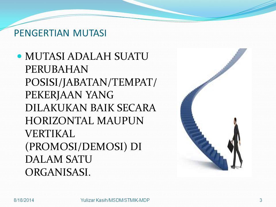 PENGERTIAN MUTASI MUTASI ADALAH SUATU PERUBAHAN POSISI/JABATAN/TEMPAT/ PEKERJAAN YANG DILAKUKAN BAIK SECARA HORIZONTAL MAUPUN VERTIKAL (PROMOSI/DEMOSI) DI DALAM SATU ORGANISASI.