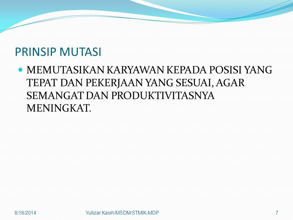 PRINSIP MUTASI MEMUTASIKAN KARYAWAN KEPADA POSISI YANG TEPAT DAN PEKERJAAN YANG SESUAI, AGAR SEMANGAT DAN PRODUKTIVITASNYA MENINGKAT. 8/18/2014Yulizar