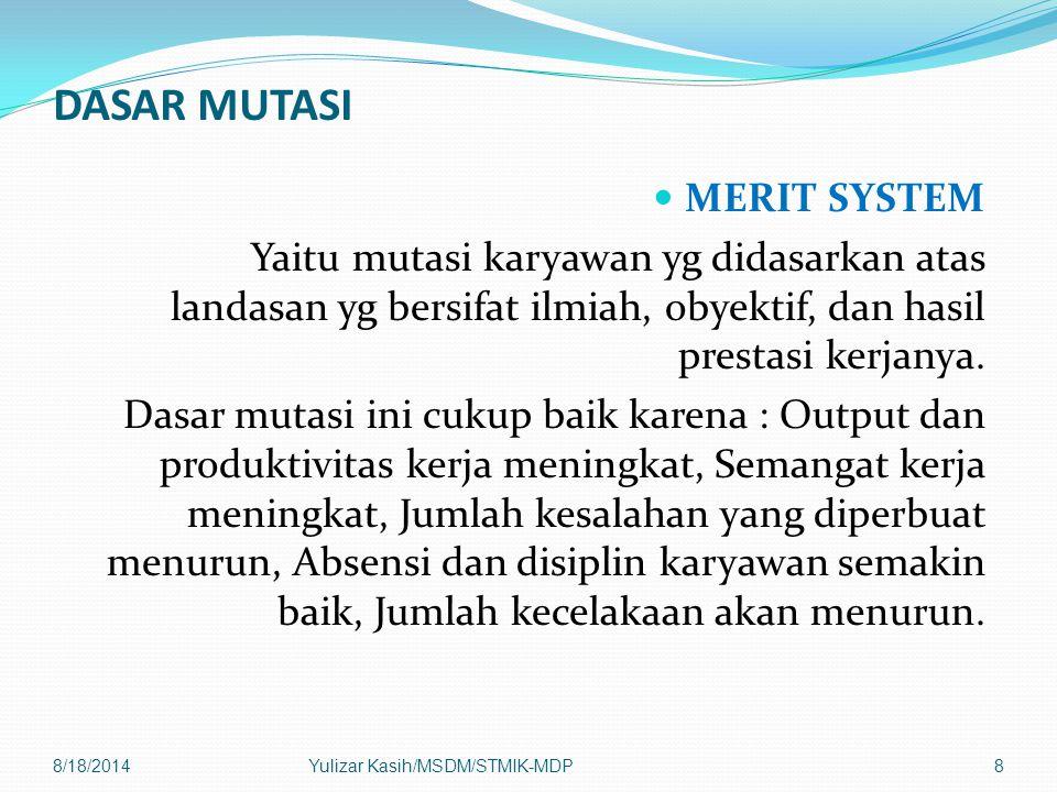 DASAR MUTASI MERIT SYSTEM Yaitu mutasi karyawan yg didasarkan atas landasan yg bersifat ilmiah, obyektif, dan hasil prestasi kerjanya.