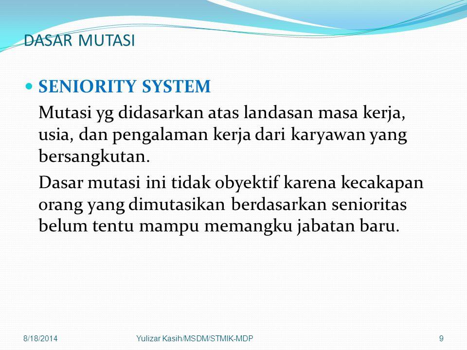 DASAR MUTASI SENIORITY SYSTEM Mutasi yg didasarkan atas landasan masa kerja, usia, dan pengalaman kerja dari karyawan yang bersangkutan.