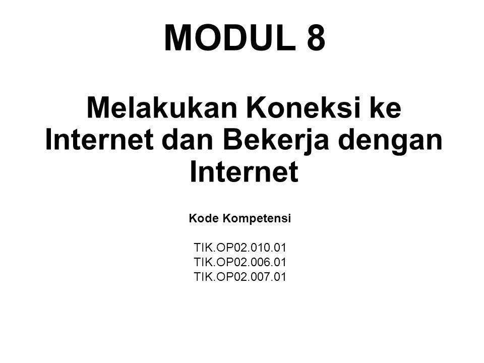 MODUL 8 Melakukan Koneksi ke Internet dan Bekerja dengan Internet Kode Kompetensi TIK.OP02.010.01 TIK.OP02.006.01 TIK.OP02.007.01