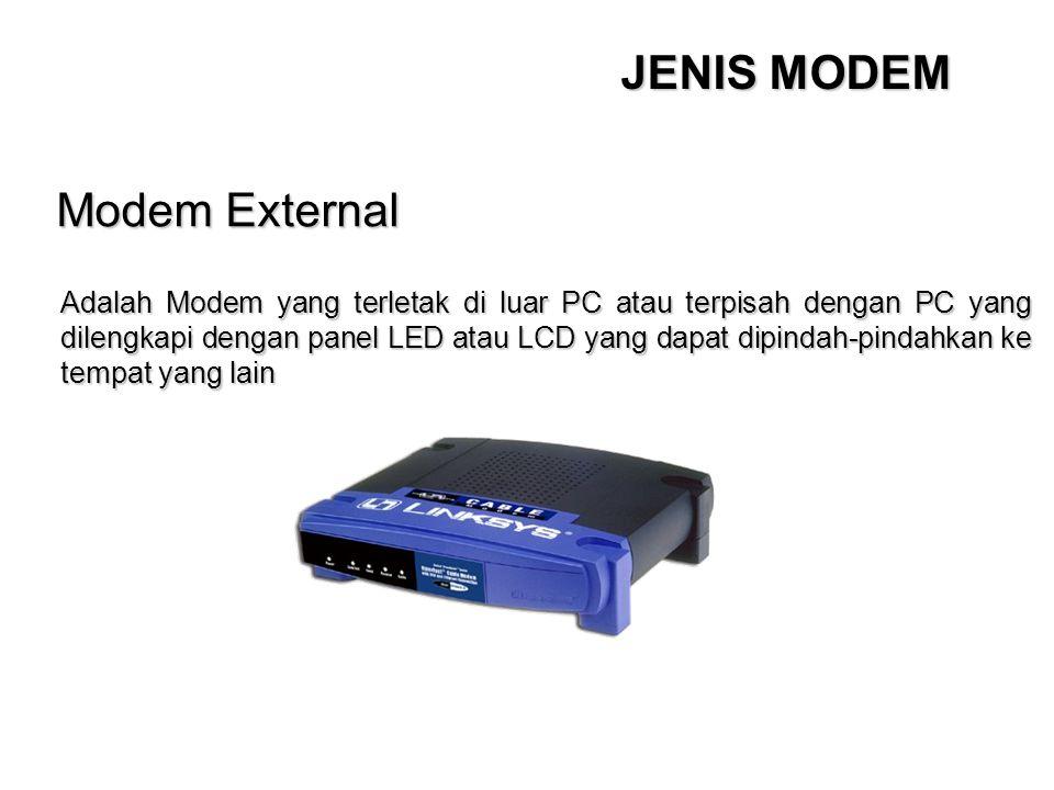 JENIS MODEM Modem External Adalah Modem yang terletak di luar PC atau terpisah dengan PC yang dilengkapi dengan panel LED atau LCD yang dapat dipindah-pindahkan ke tempat yang lain