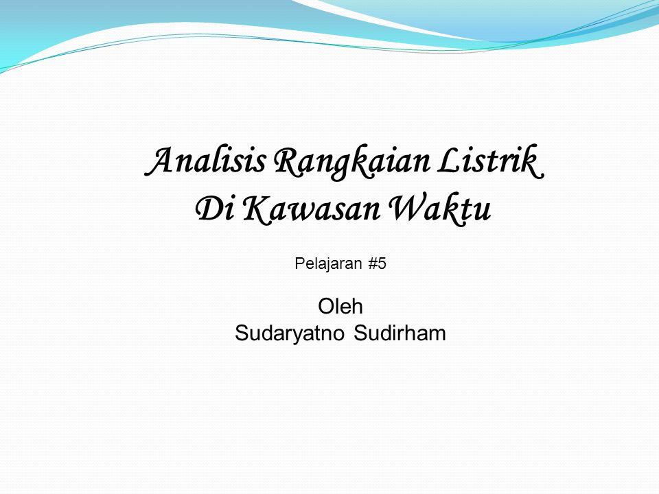 Analisis Rangkaian Listrik Di Kawasan Waktu Pelajaran #5 Oleh Sudaryatno Sudirham