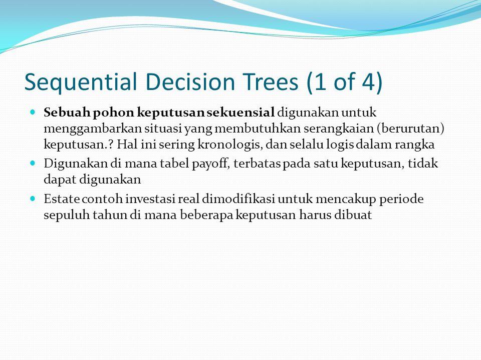 Sequential Decision Trees (1 of 4) Sebuah pohon keputusan sekuensial digunakan untuk menggambarkan situasi yang membutuhkan serangkaian (berurutan) ke