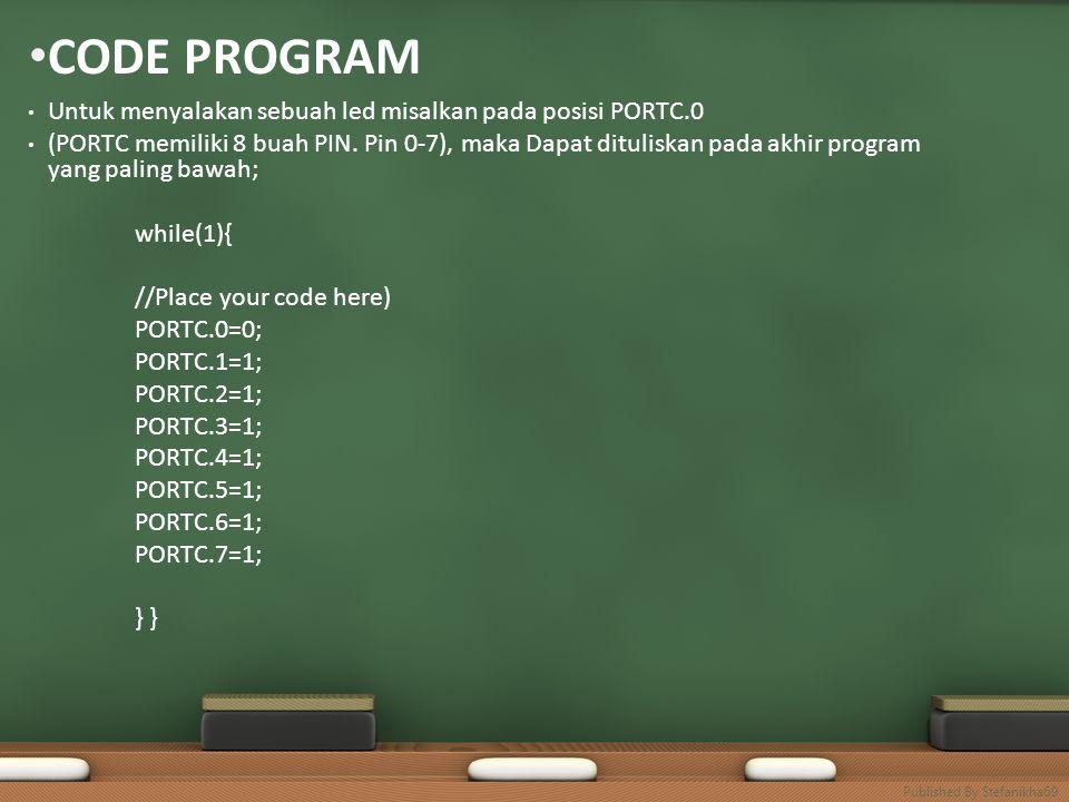 CODE PROGRAM Untuk menyalakan sebuah led misalkan pada posisi PORTC.0 (PORTC memiliki 8 buah PIN. Pin 0-7), maka Dapat dituliskan pada akhir program y