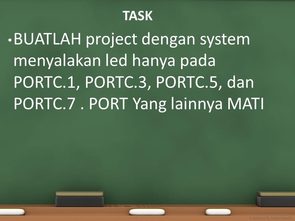 TASK BUATLAH project dengan system menyalakan led hanya pada PORTC.1, PORTC.3, PORTC.5, dan PORTC.7. PORT Yang lainnya MATI Published By Stefanikha69