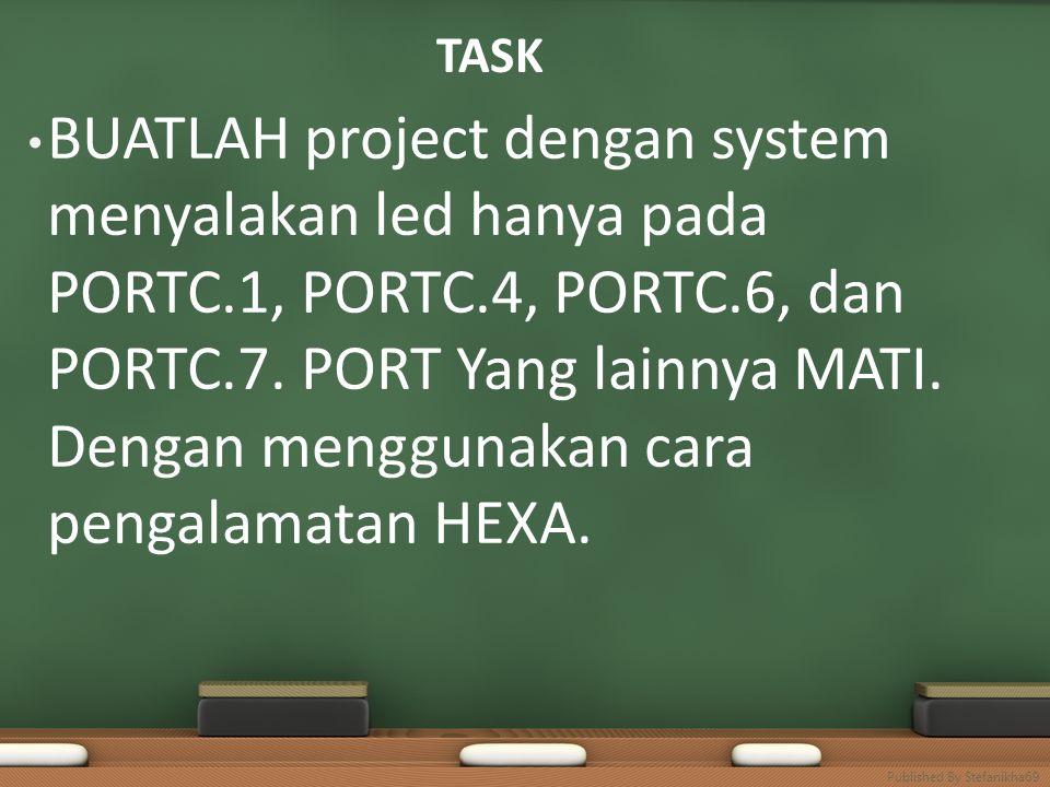 TASK BUATLAH project dengan system menyalakan led hanya pada PORTC.1, PORTC.4, PORTC.6, dan PORTC.7. PORT Yang lainnya MATI. Dengan menggunakan cara p