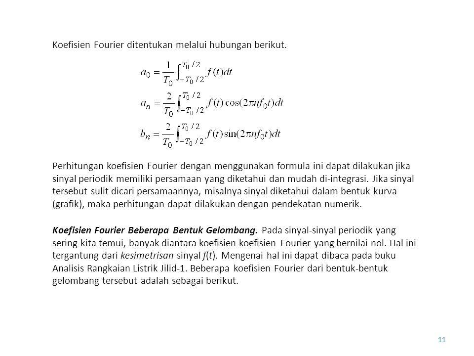 11 Koefisien Fourier ditentukan melalui hubungan berikut. Perhitungan koefisien Fourier dengan menggunakan formula ini dapat dilakukan jika sinyal per