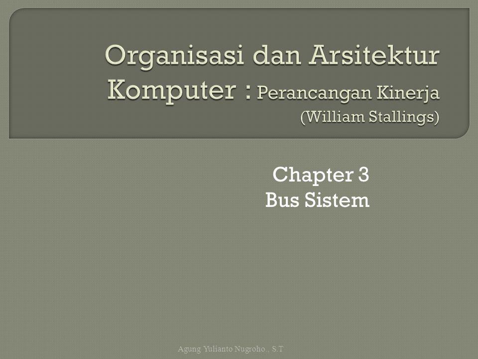 Chapter 3 Bus Sistem Agung Yulianto Nugroho., S.T