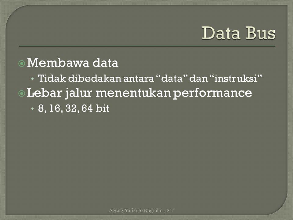 """ Membawa data Tidak dibedakan antara """"data"""" dan """"instruksi""""  Lebar jalur menentukan performance 8, 16, 32, 64 bit Agung Yulianto Nugroho., S.T"""