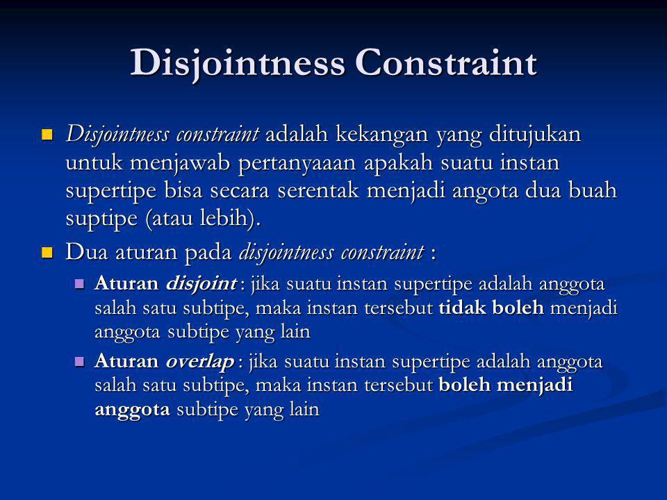 Disjointness Constraint Disjointness constraint adalah kekangan yang ditujukan untuk menjawab pertanyaaan apakah suatu instan supertipe bisa secara se