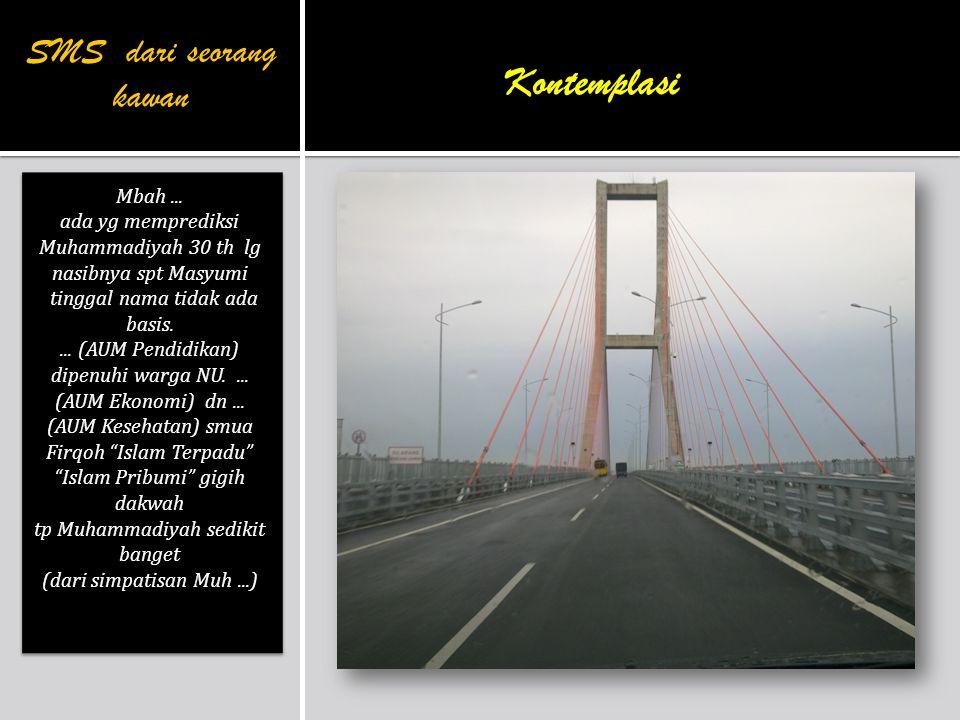 Mbah... ada yg memprediksi Muhammadiyah 30 th lg nasibnya spt Masyumi tinggal nama tidak ada basis.... (AUM Pendidikan) dipenuhi warga NU.... (AUM Eko