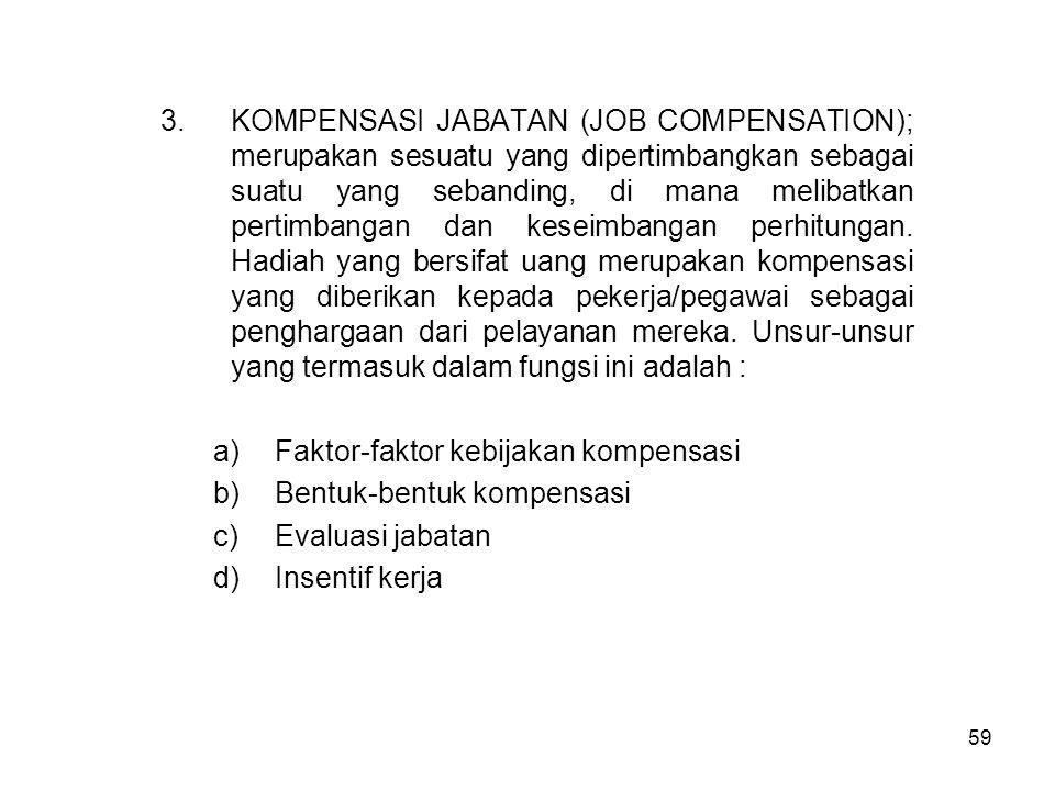 59 3.KOMPENSASI JABATAN (JOB COMPENSATION); merupakan sesuatu yang dipertimbangkan sebagai suatu yang sebanding, di mana melibatkan pertimbangan dan k