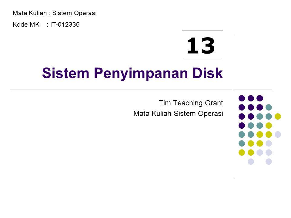2 Sistem Penyimpanan Struktur Disk Penjadualan Disk Manajemen Disk Manajemen Swap-Space Struktur RAID Disk Attachment Implementasi Stable-Storage Tertiary Storage Devices Isu Sistem Operasi Isu Unjuk Kerja
