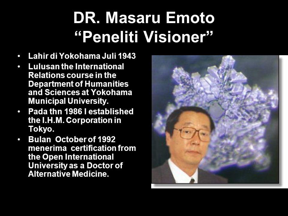 """DR. Masaru Emoto """"Peneliti Visioner"""" Lahir di Yokohama Juli 1943 Lulusan the International Relations course in the Department of Humanities and Scienc"""