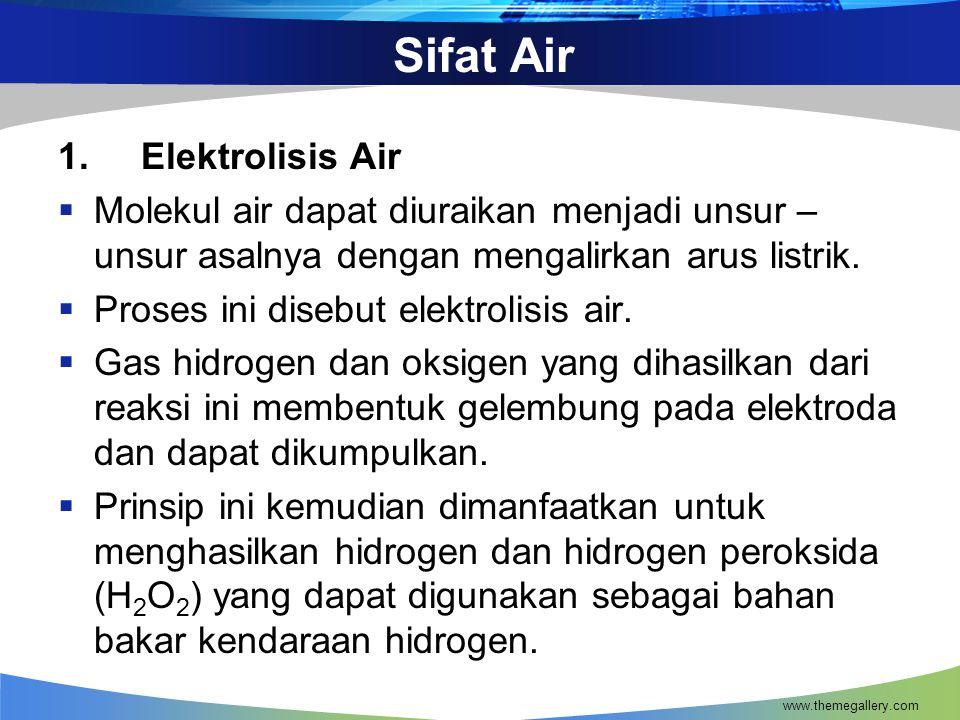 Sifat Air 1. Elektrolisis Air  Molekul air dapat diuraikan menjadi unsur – unsur asalnya dengan mengalirkan arus listrik.  Proses ini disebut elektr