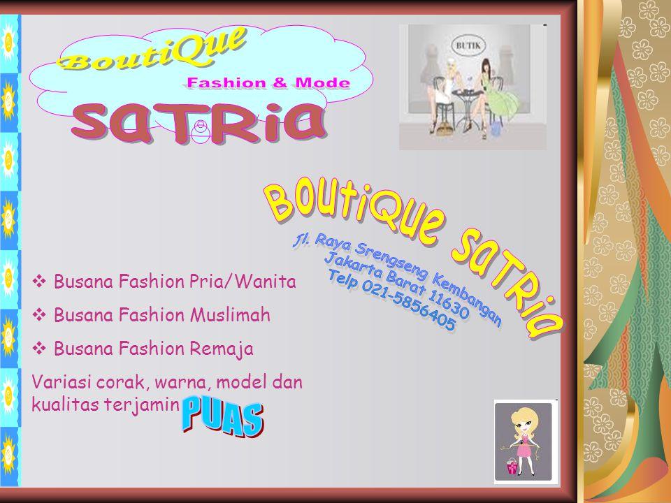  Busana Fashion Pria/Wanita  Busana Fashion Muslimah  Busana Fashion Remaja Variasi corak, warna, model dan kualitas terjamin