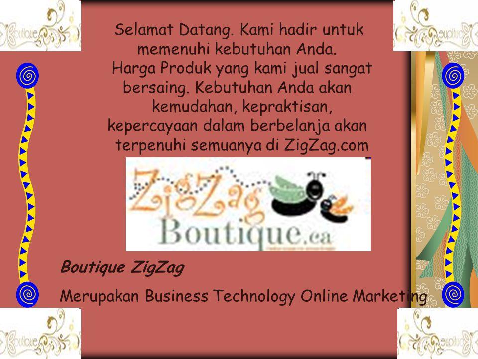 Boutique ZigZag Merupakan Business Technology Online Marketing Selamat Datang. Kami hadir untuk memenuhi kebutuhan Anda. Harga Produk yang kami jual s