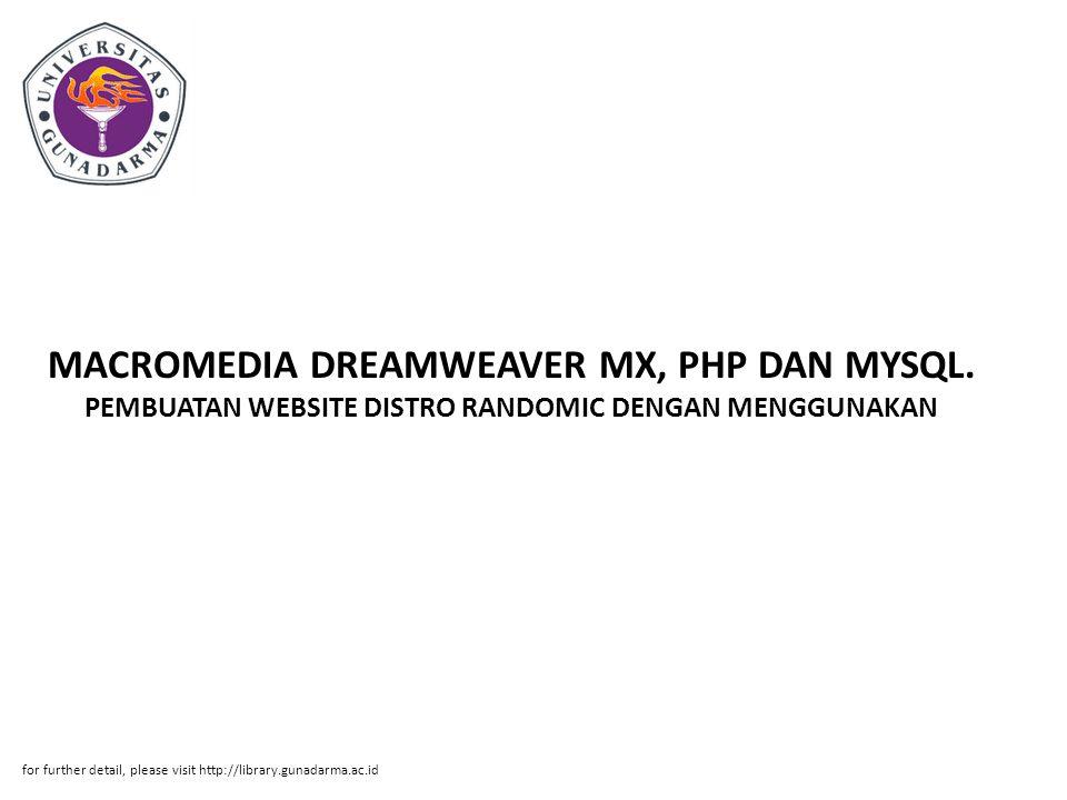 MACROMEDIA DREAMWEAVER MX, PHP DAN MYSQL. PEMBUATAN WEBSITE DISTRO RANDOMIC DENGAN MENGGUNAKAN for further detail, please visit http://library.gunadar